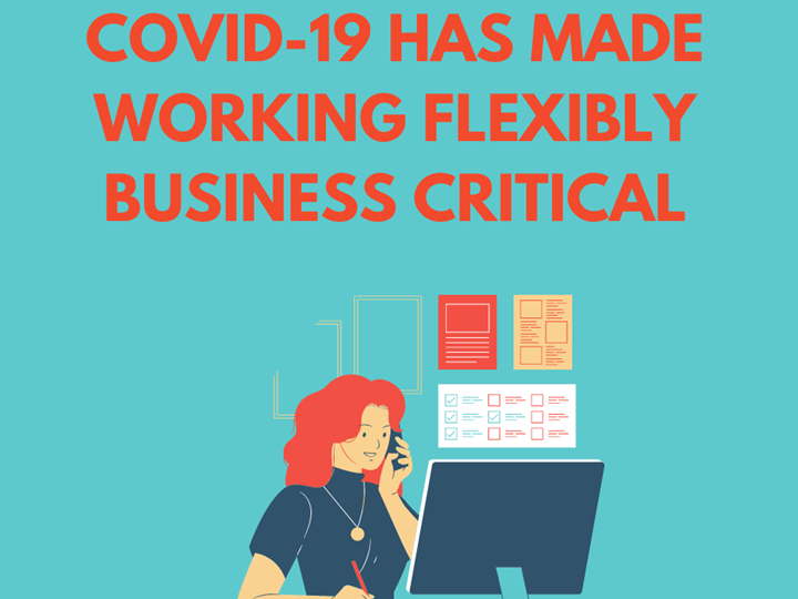 Covid-10 has made working flexibly business critical