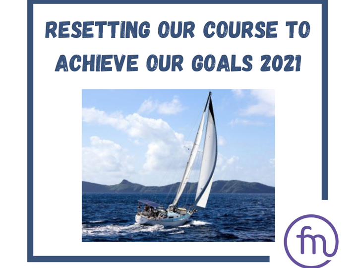Resetting our course to achieve our goals in 2021